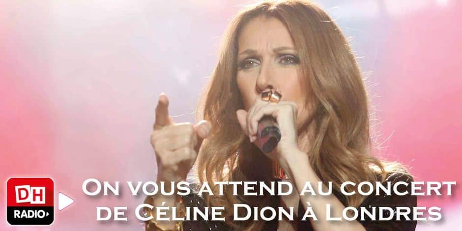 CONCOURS : DH Radio t'emmène voir Céline Dion à Londres